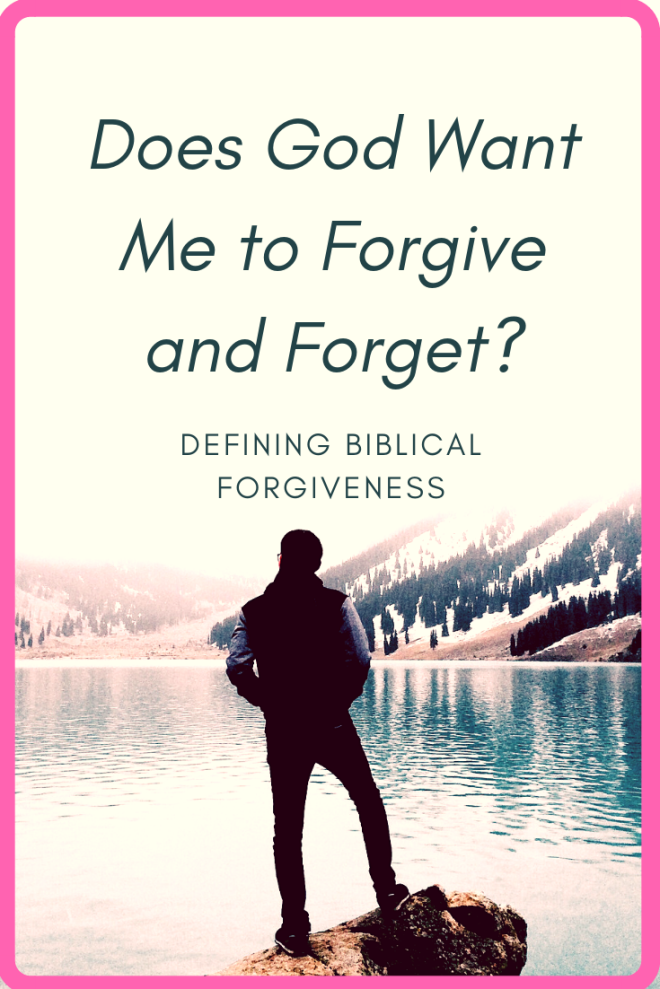 Does God Want Me to Forgive and Forget? – Random Ramblings